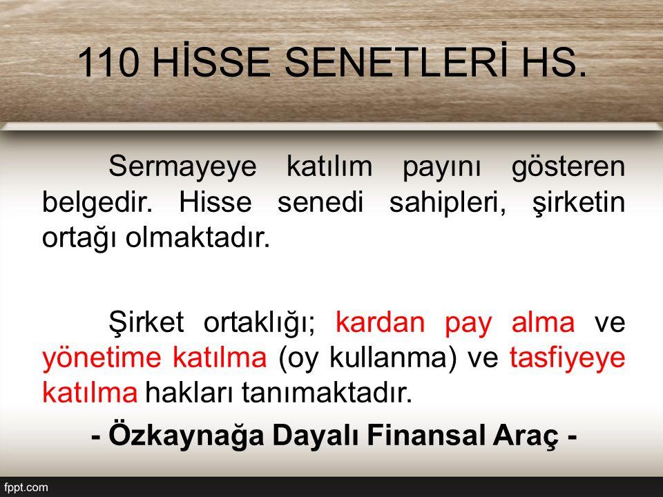 110 HİSSE SENETLERİ HS.Sermayeye katılım payını gösteren belgedir.
