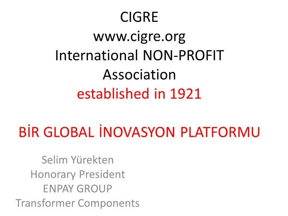 CIGRE www.cigre.org International NON-PROFIT Association established in 1921 BİR GLOBAL İNOVASYON PLATFORMU Selim Yürekten Honorary President ENPAY GROUP Transformer Components