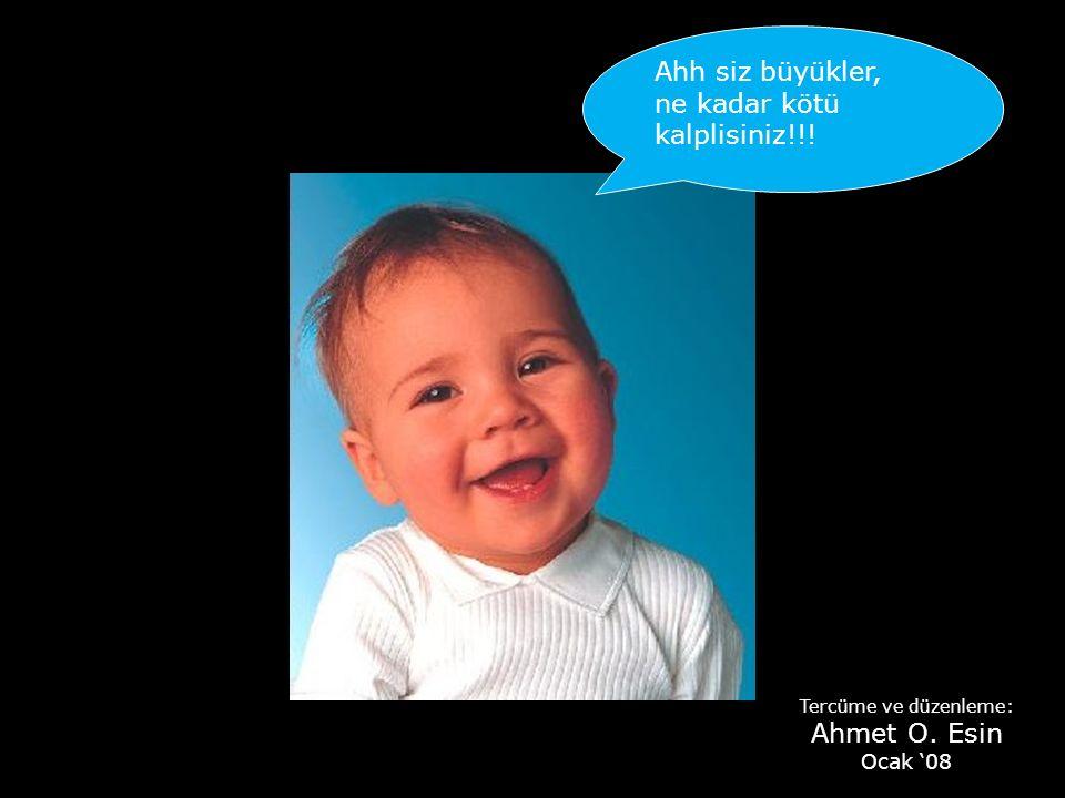 Ahh siz büyükler, ne kadar kötü kalplisiniz!!! Tercüme ve düzenleme: Ahmet O. Esin Ocak '08