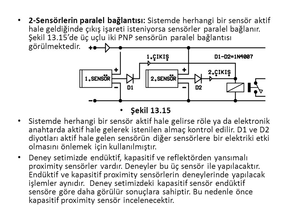 2-Sensörlerin paralel bağlantısı: Sistemde herhangi bir sensör aktif hale geldiğinde çıkış işareti isteniyorsa sensörler paralel bağlanır.