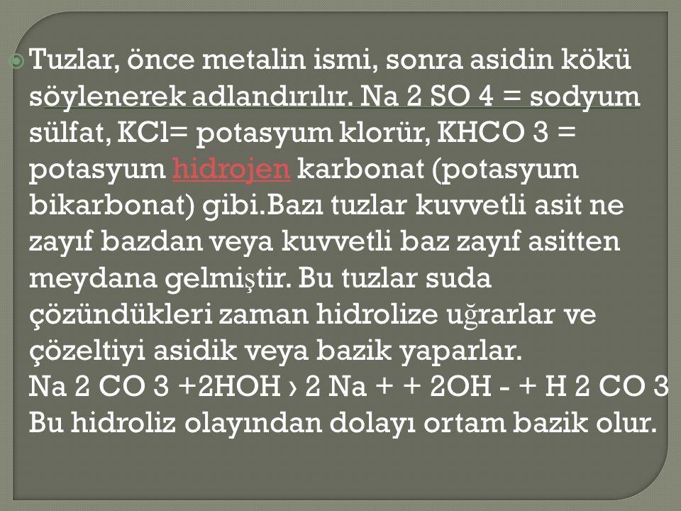  Tuzlar, önce metalin ismi, sonra asidin kökü söylenerek adlandırılır.