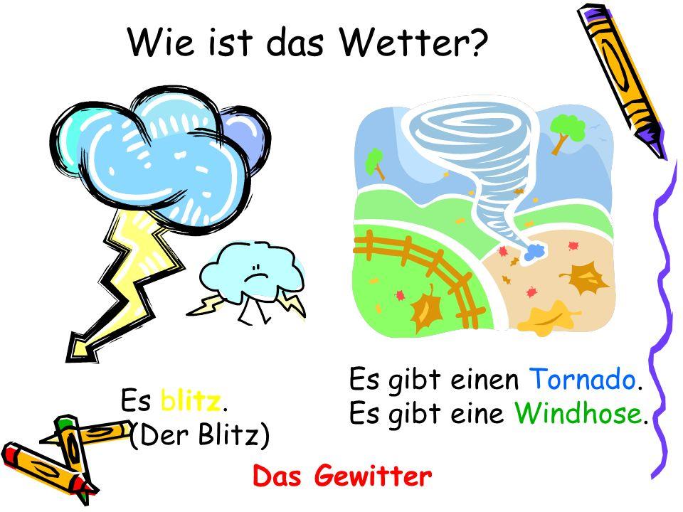 Wie ist das Wetter? Es gibt einen Tornado. Es gibt eine Windhose. Es blitz. (Der Blitz) Das Gewitter