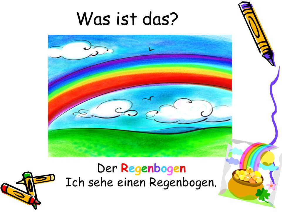Was ist das? Der Regenbogen Ich sehe einen Regenbogen.