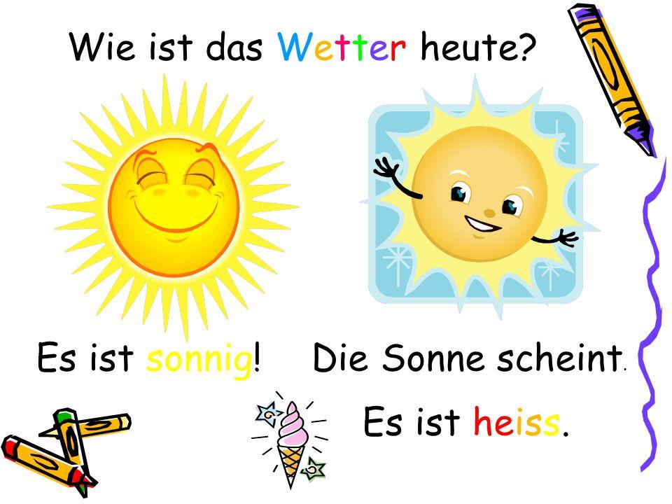 Wie ist das Wetter heute? Es ist sonnig!Die Sonne scheint. Es ist heiss.