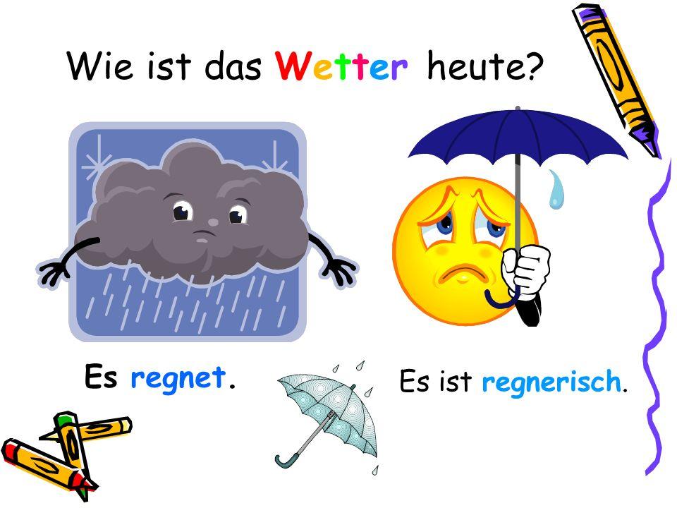 Wie ist das Wetter heute? Es regnet. Es ist regnerisch.
