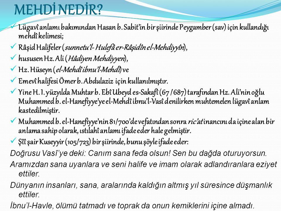 MEHDİ NEDİR? Lügavî anlamı bakımından Hasan b. Sabit'in bir şiirinde Peygamber (sav) için kullandığı mehdî kelimesi; Râşid Halifeler (sunnetu'l- Hulef