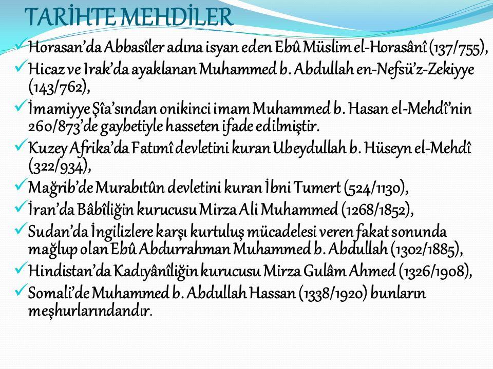 TARİHTE MEHDİLER Horasan'da Abbasîler adına isyan eden Ebû Müslim el-Horasânî (137/755), Hicaz ve Irak'da ayaklanan Muhammed b. Abdullah en-Nefsü'z-Ze