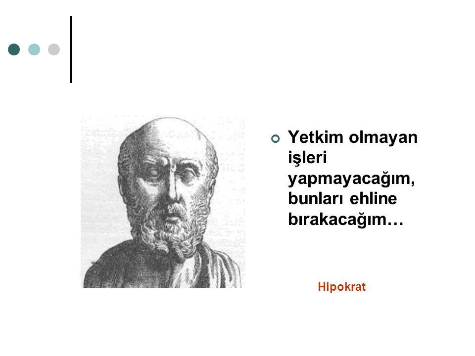 Yetkim olmayan işleri yapmayacağım, bunları ehline bırakacağım… Hipokrat
