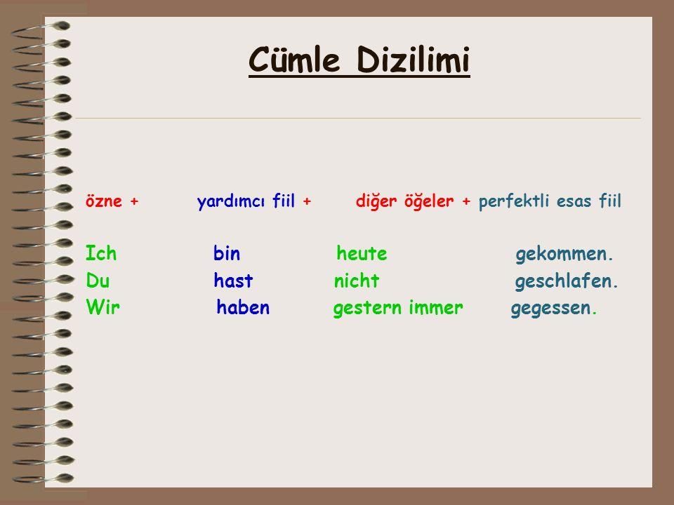 Cümle Dizilimi özne + yardımcı fiil + diğer öğeler + perfektli esas fiil Ich bin heute gekommen.