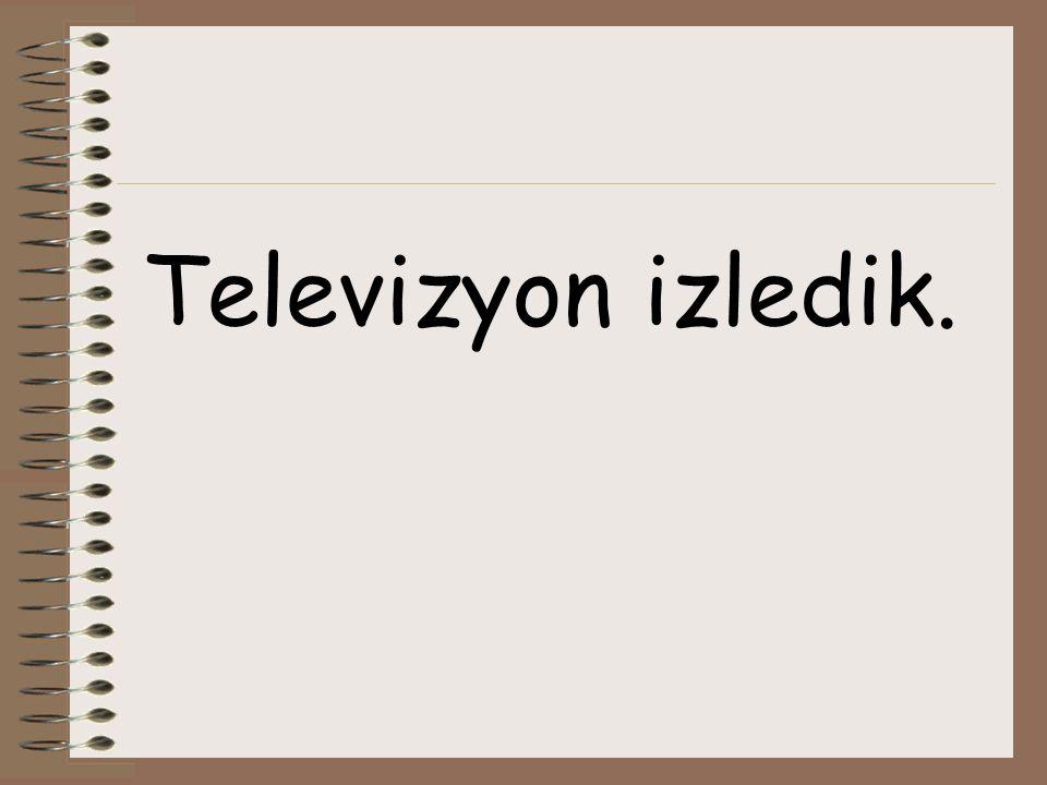Televizyon izledik.
