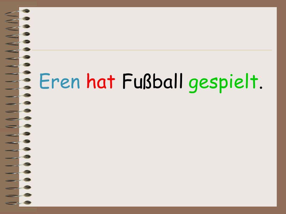 Eren hat Fußball gespielt.