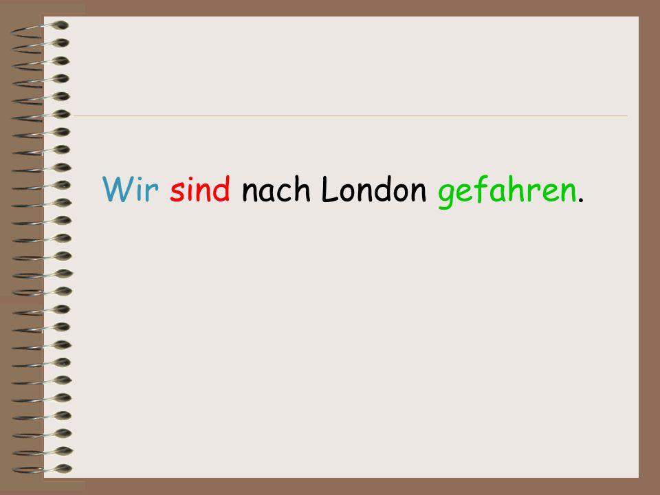 Wir sind nach London gefahren.