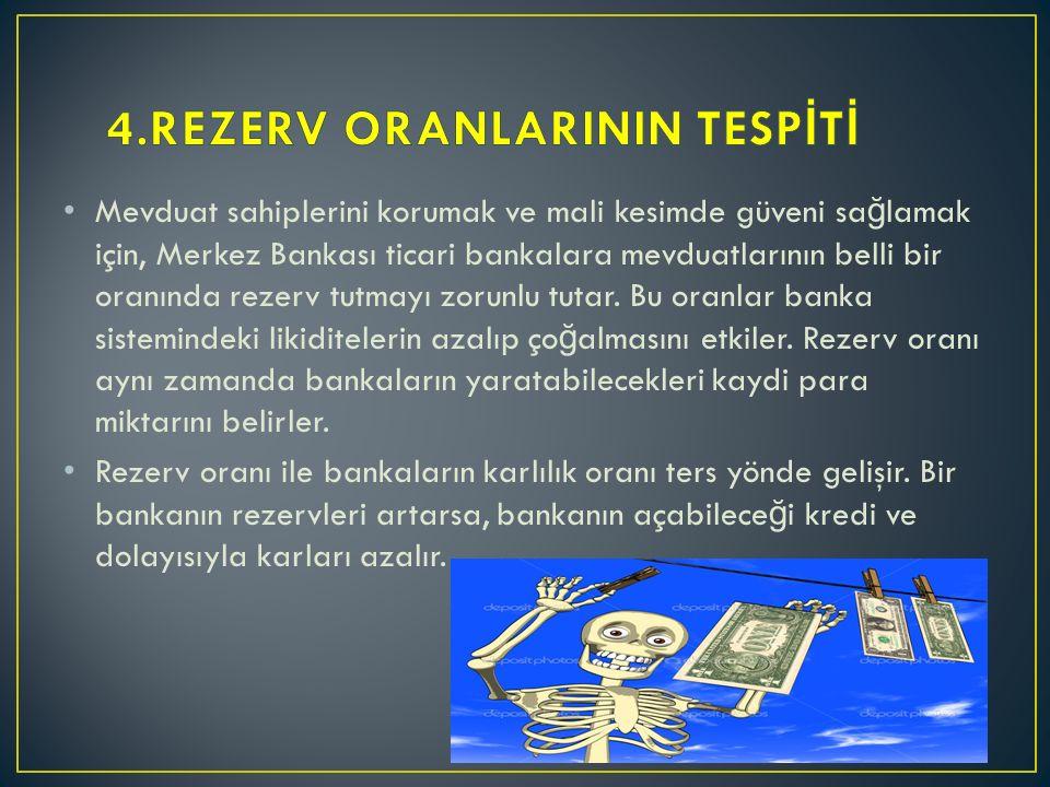 Mevduat sahiplerini korumak ve mali kesimde güveni sa ğ lamak için, Merkez Bankası ticari bankalara mevduatlarının belli bir oranında rezerv tutmayı zorunlu tutar.