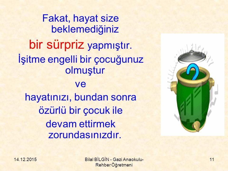 14.12.2015Bilal BİLGİN - Gazi Anaokulu- Rehber Öğretmeni 11 Fakat, hayat size beklemediğiniz bir sürpriz yapmıştır.