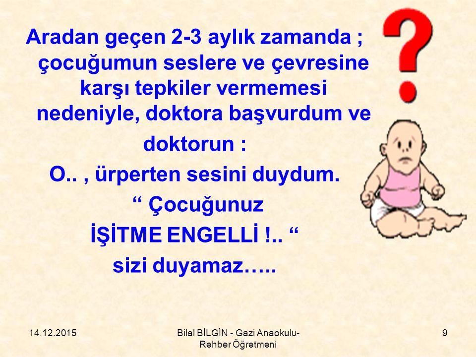 14.12.2015Bilal BİLGİN - Gazi Anaokulu- Rehber Öğretmeni 10 İşitme engelli mi .