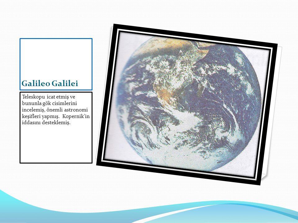 Galileo Galilei Teleskopu icat etmiş ve bununla gök cisimlerini incelemiş, önemli astronomi keşifleri yapmış. Kopernik'in iddasını desteklemiş.