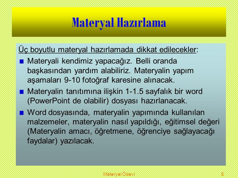 Materyal Ödevi4 Materyal Hazırlama Materyal konularının belirlenmesinde öğrenciler serbest olacak.