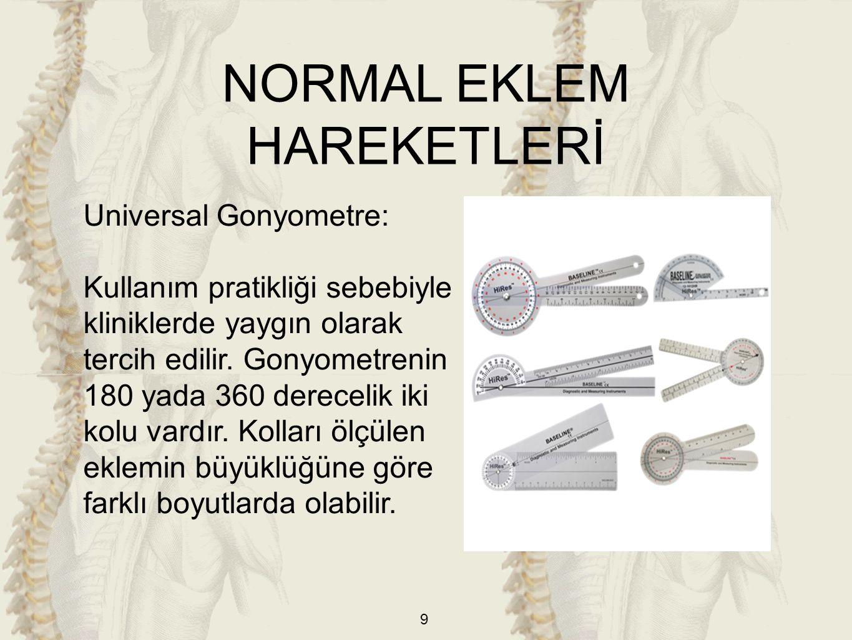 9 Universal Gonyometre: Kullanım pratikliği sebebiyle kliniklerde yaygın olarak tercih edilir. Gonyometrenin 180 yada 360 derecelik iki kolu vardır. K