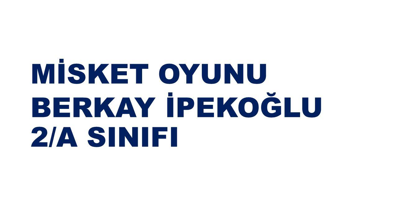 MİSKET OYUNU BERKAY İPEKOĞLU 2/A SINIFI