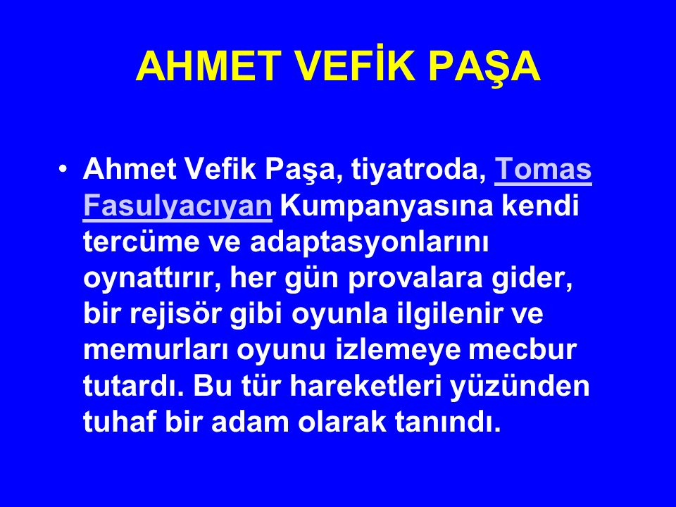 AHMET VEFİK PAŞA Ahmet Vefik Paşa, tiyatroda, Tomas Fasulyacıyan Kumpanyasına kendi tercüme ve adaptasyonlarını oynattırır, her gün provalara gider, b