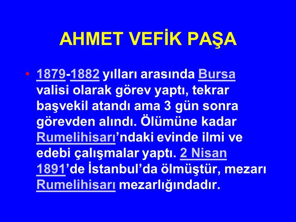 AHMET VEFİK PAŞA 1879-1882 yılları arasında Bursa valisi olarak görev yaptı, tekrar başvekil atandı ama 3 gün sonra görevden alındı. Ölümüne kadar Rum