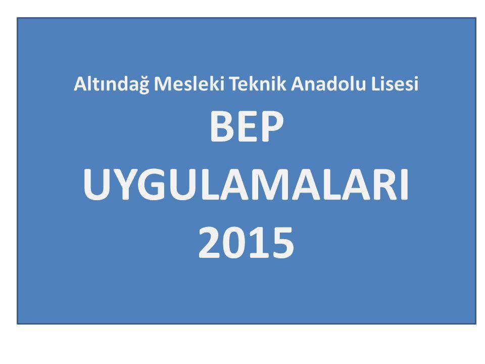 Altındağ Mesleki Teknik Anadolu Lisesi BEP UYGULAMALARI 2015