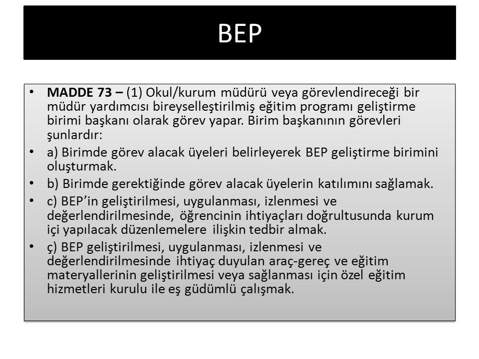 BEP MADDE 73 – (1) Okul/kurum müdürü veya görevlendireceği bir müdür yardımcısı bireyselleştirilmiş eğitim programı geliştirme birimi başkanı olarak g