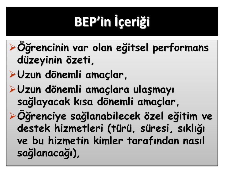 BEP'in İçeriği  Öğrencinin var olan eğitsel performans düzeyinin özeti,  Uzun dönemli amaçlar,  Uzun dönemli amaçlara ulaşmayı sağlayacak kısa döne