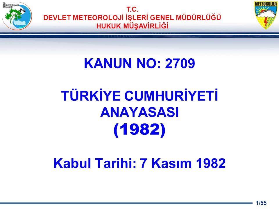 1/55 T.C. DEVLET METEOROLOJİ İŞLERİ GENEL MÜDÜRLÜĞÜ HUKUK MÜŞAVİRLİĞİ KANUN NO: 2709 TÜRKİYE CUMHURİYETİ ANAYASASI (1982) Kabul Tarihi: 7 Kasım 1982