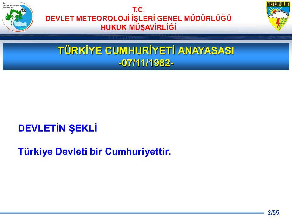 2/55 T.C. DEVLET METEOROLOJİ İŞLERİ GENEL MÜDÜRLÜĞÜ HUKUK MÜŞAVİRLİĞİ TÜRKİYE CUMHURİYETİ ANAYASASI -07/11/1982- DEVLETİN ŞEKLİ Türkiye Devleti bir Cu
