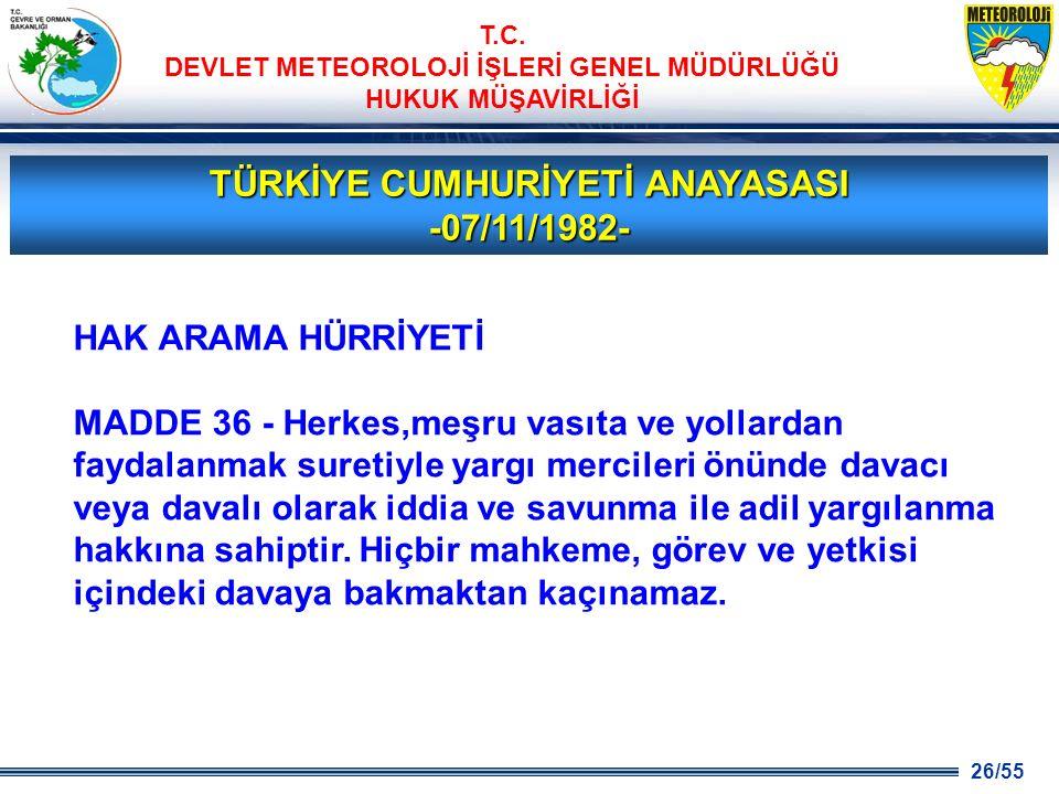 26/55 T.C. DEVLET METEOROLOJİ İŞLERİ GENEL MÜDÜRLÜĞÜ HUKUK MÜŞAVİRLİĞİ TÜRKİYE CUMHURİYETİ ANAYASASI -07/11/1982- HAK ARAMA HÜRRİYETİ MADDE 36 - Herke