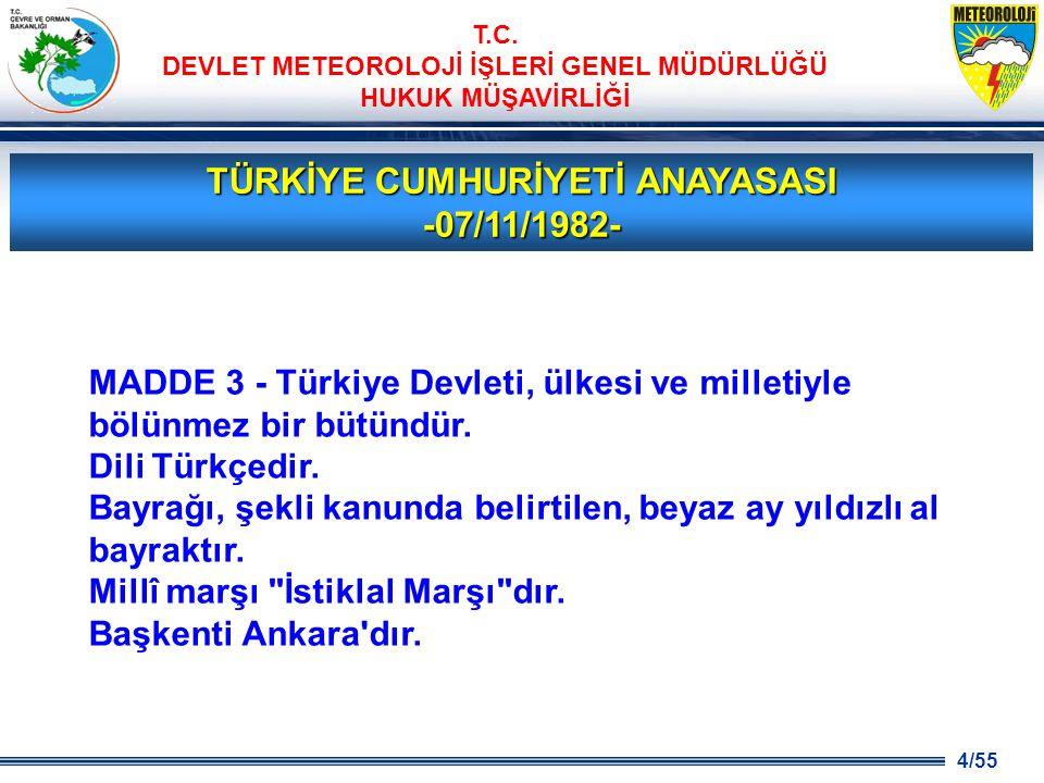 4/55 T.C. DEVLET METEOROLOJİ İŞLERİ GENEL MÜDÜRLÜĞÜ HUKUK MÜŞAVİRLİĞİ TÜRKİYE CUMHURİYETİ ANAYASASI -07/11/1982- MADDE 3 - Türkiye Devleti, ülkesi ve