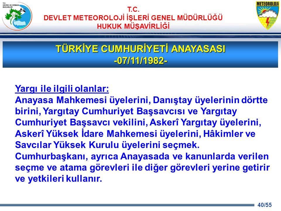 40/55 T.C. DEVLET METEOROLOJİ İŞLERİ GENEL MÜDÜRLÜĞÜ HUKUK MÜŞAVİRLİĞİ TÜRKİYE CUMHURİYETİ ANAYASASI -07/11/1982- Yargı ile ilgili olanlar: Anayasa Ma