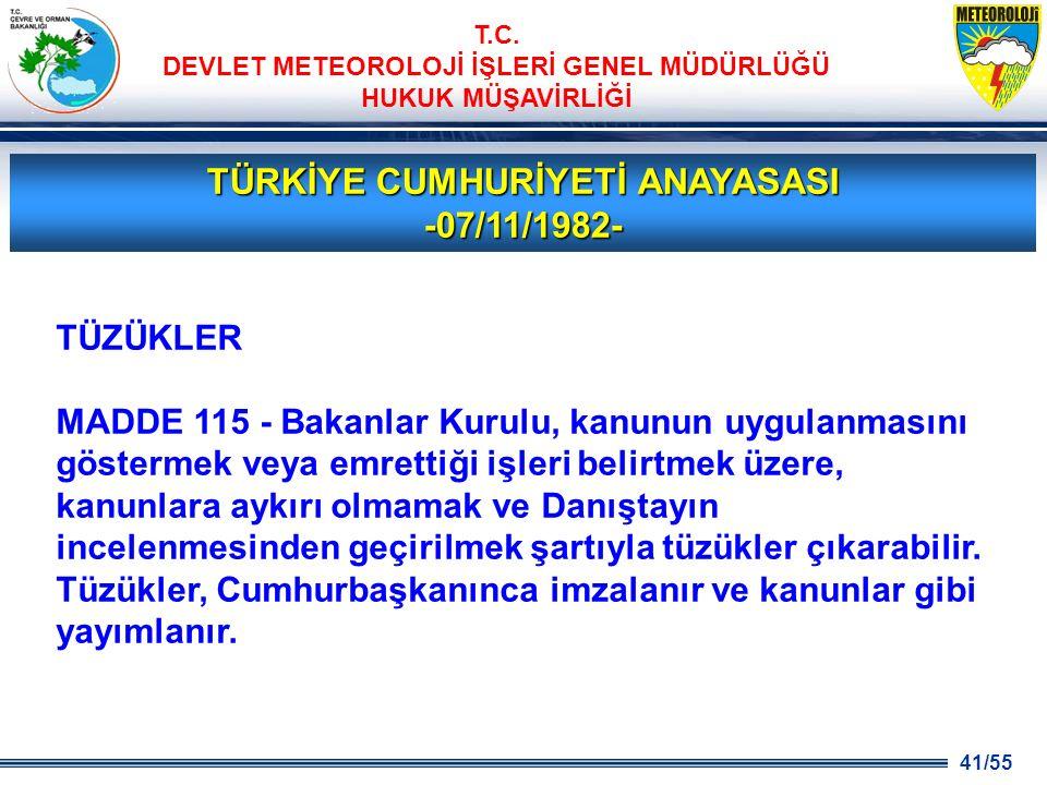 41/55 T.C. DEVLET METEOROLOJİ İŞLERİ GENEL MÜDÜRLÜĞÜ HUKUK MÜŞAVİRLİĞİ TÜRKİYE CUMHURİYETİ ANAYASASI -07/11/1982- TÜZÜKLER MADDE 115 - Bakanlar Kurulu