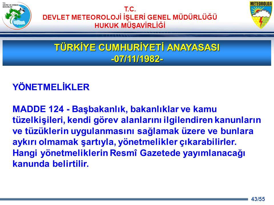 43/55 T.C. DEVLET METEOROLOJİ İŞLERİ GENEL MÜDÜRLÜĞÜ HUKUK MÜŞAVİRLİĞİ TÜRKİYE CUMHURİYETİ ANAYASASI -07/11/1982- YÖNETMELİKLER MADDE 124 - Başbakanlı