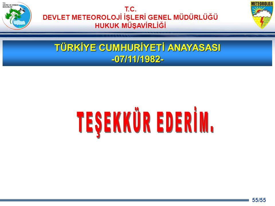 55/55 T.C. DEVLET METEOROLOJİ İŞLERİ GENEL MÜDÜRLÜĞÜ HUKUK MÜŞAVİRLİĞİ TÜRKİYE CUMHURİYETİ ANAYASASI -07/11/1982-