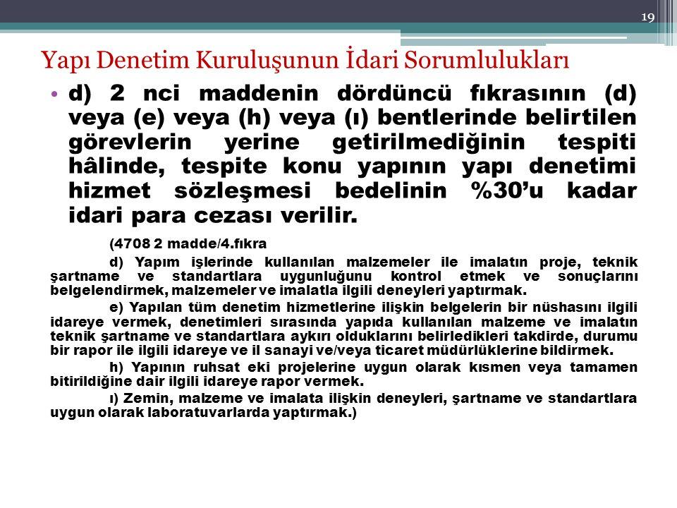19 Yapı Denetim Kuruluşunun İdari Sorumlulukları d) 2 nci maddenin dördüncü fıkrasının (d) veya (e) veya (h) veya (ı) bentlerinde belirtilen görevleri