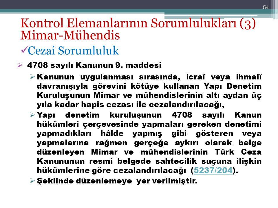 54 Kontrol Elemanlarının Sorumlulukları (3) Mimar-Mühendis Cezai Sorumluluk  4708 sayılı Kanunun 9. maddesi  Kanunun uygulanması sırasında, icraî ve