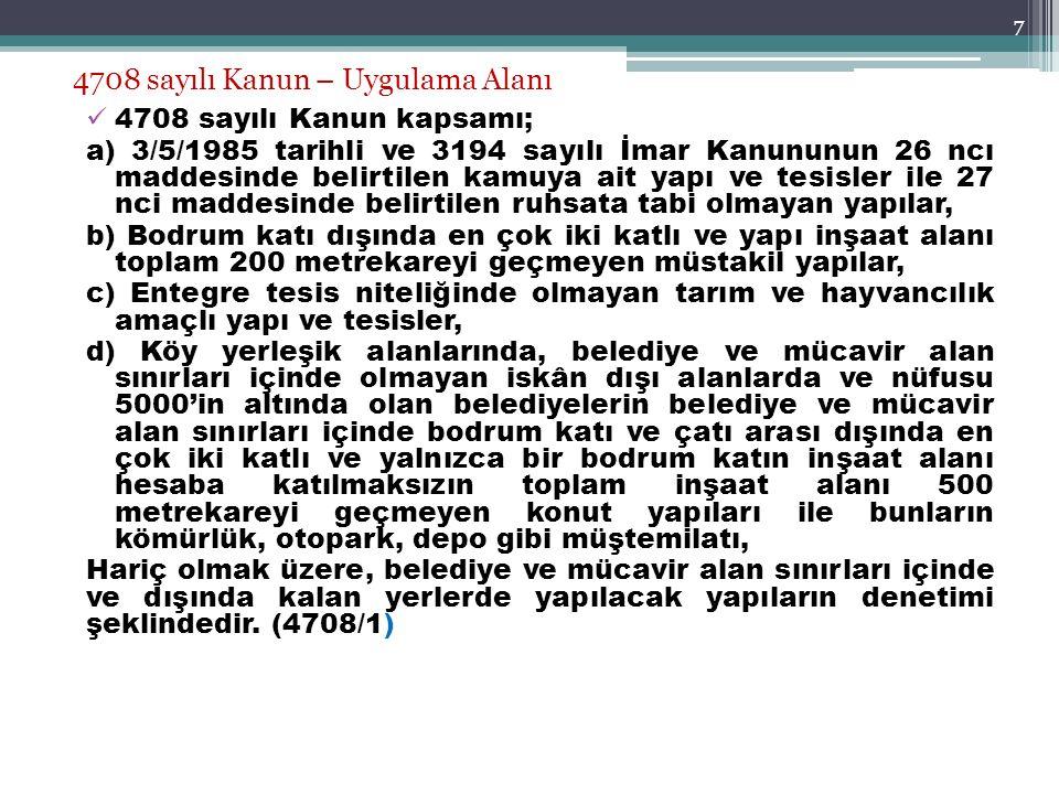 7 4708 sayılı Kanun – Uygulama Alanı 4708 sayılı Kanun kapsamı; a) 3/5/1985 tarihli ve 3194 sayılı İmar Kanununun 26 ncı maddesinde belirtilen kamuya