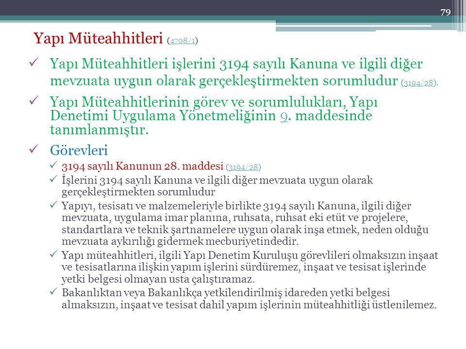 79 Yapı Müteahhitleri (4708/1)4708/1 Yapı Müteahhitleri işlerini 3194 sayılı Kanuna ve ilgili diğer mevzuata uygun olarak gerçekleştirmekten sorumludu