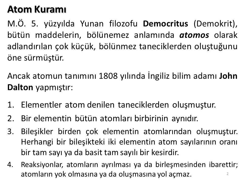 2 Atom Kuramı M.Ö. 5. yüzyılda Yunan filozofu Democritus (Demokrit), bütün maddelerin, bölünemez anlamında atomos olarak adlandırılan çok küçük, bölün