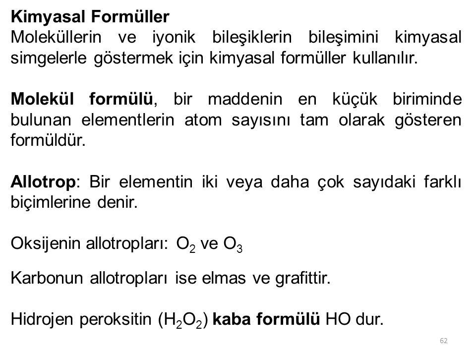 62 Kimyasal Formüller Moleküllerin ve iyonik bileşiklerin bileşimini kimyasal simgelerle göstermek için kimyasal formüller kullanılır. Molekül formülü