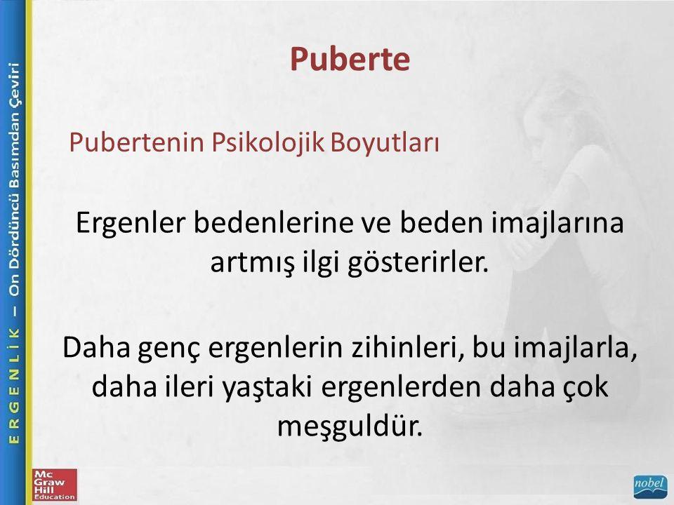 Puberte Pubertenin Psikolojik Boyutları Ergenler bedenlerine ve beden imajlarına artmış ilgi gösterirler.