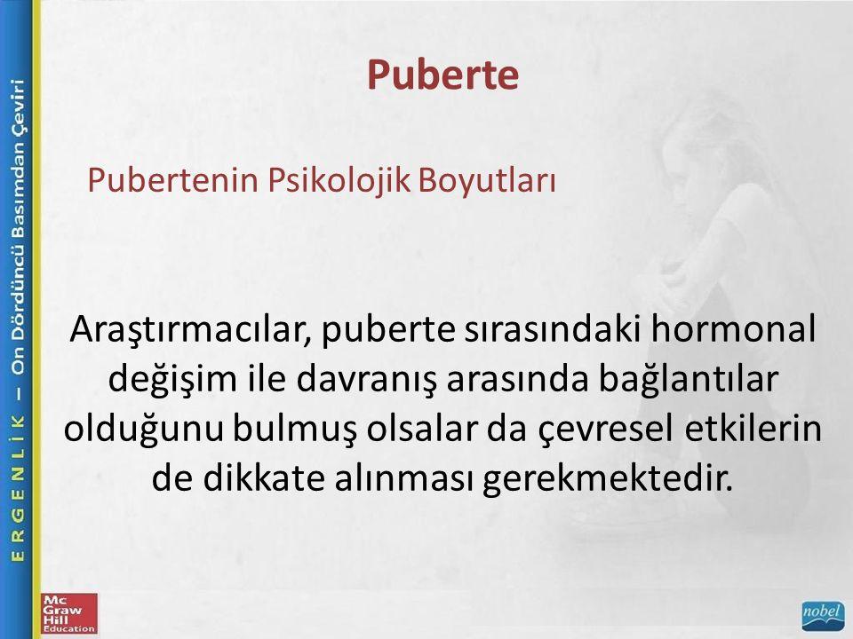 Puberte Pubertenin Psikolojik Boyutları Araştırmacılar, puberte sırasındaki hormonal değişim ile davranış arasında bağlantılar olduğunu bulmuş olsalar da çevresel etkilerin de dikkate alınması gerekmektedir.