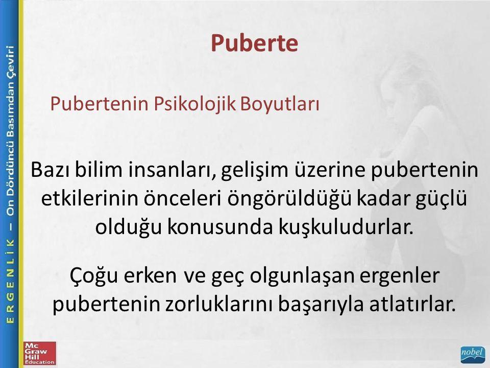 Puberte Pubertenin Psikolojik Boyutları Bazı bilim insanları, gelişim üzerine pubertenin etkilerinin önceleri öngörüldüğü kadar güçlü olduğu konusunda kuşkuludurlar.