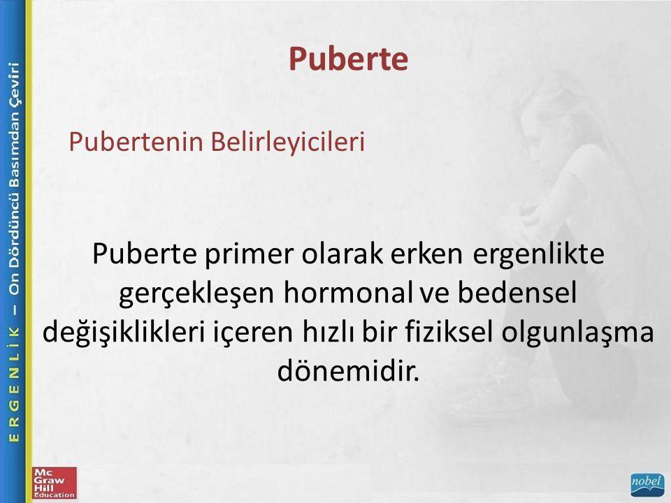 Puberte Pubertenin Belirleyicileri Puberte primer olarak erken ergenlikte gerçekleşen hormonal ve bedensel değişiklikleri içeren hızlı bir fiziksel olgunlaşma dönemidir.