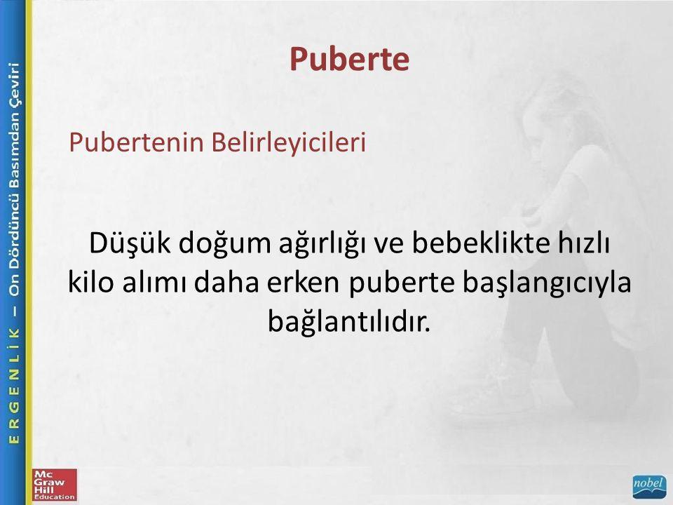 Puberte Pubertenin Belirleyicileri Düşük doğum ağırlığı ve bebeklikte hızlı kilo alımı daha erken puberte başlangıcıyla bağlantılıdır.