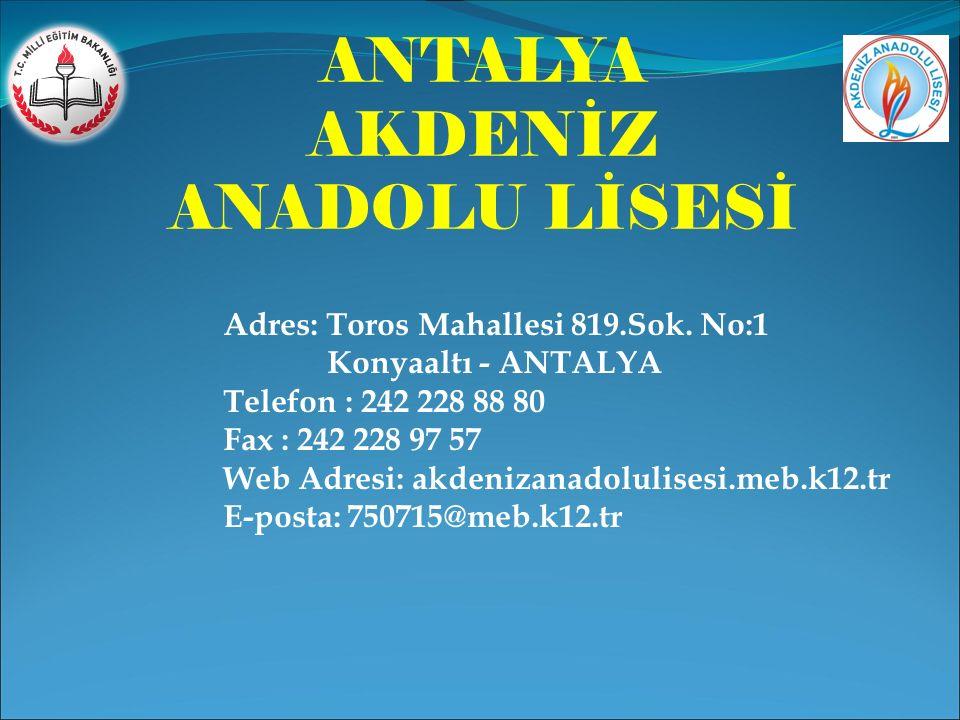 ANTALYA AKDENİZ ANADOLU LİSESİ Adres: Toros Mahallesi 819.Sok.