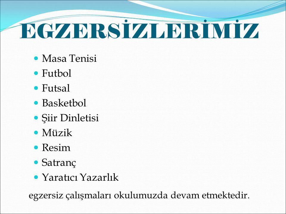EGZERSİZLERİMİZ Masa Tenisi Futbol Futsal Basketbol Şiir Dinletisi Müzik Resim Satranç Yaratıcı Yazarlık egzersiz çalışmaları okulumuzda devam etmektedir.