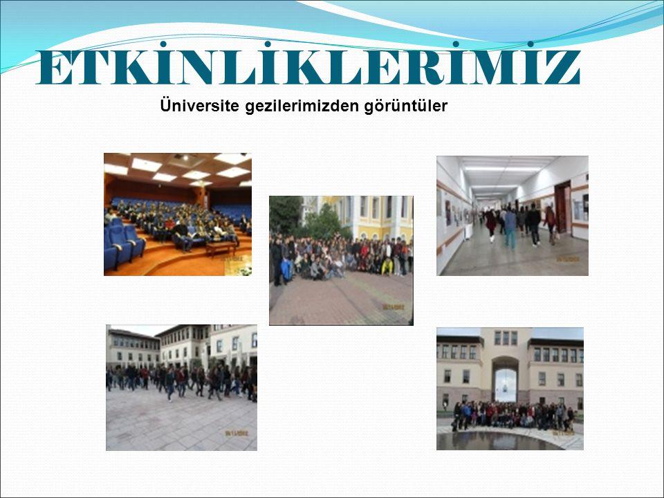 ETKİNLİKLERİMİZ Üniversite gezilerimizden görüntüler